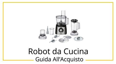 robot da cucina i migliori i 10 migliori robot da cucina guida all acquisto marzo