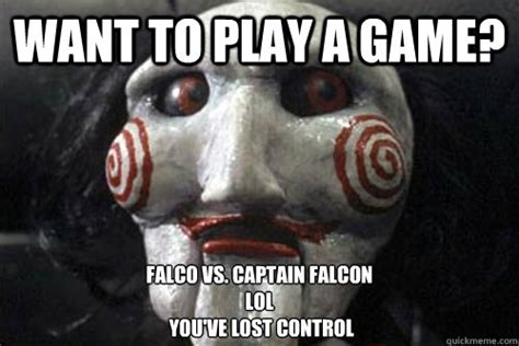 Do You Want To Play A Game Meme - want to play a game falco vs captain falcon lol you ve