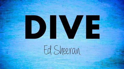 ed sheeran dive lyrics dive ed sheeran lyrics youtube