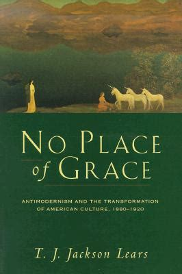 A Place Of Grace Antimodernism As Counterculture Society For Us Intellectual History
