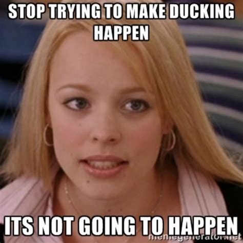Stop Trying To Make Fetch Happen Meme - image 768908 stop trying to make fetch happen know your meme