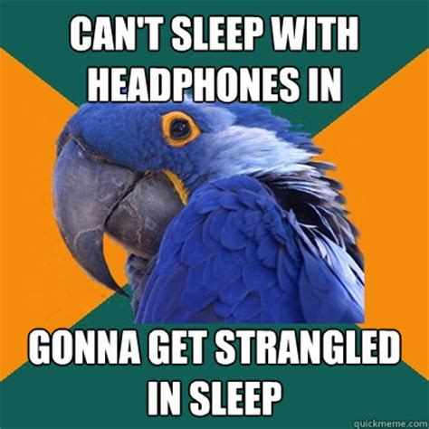 Can T Sleep Meme - can t sleep with headphones in gonna get strangled in