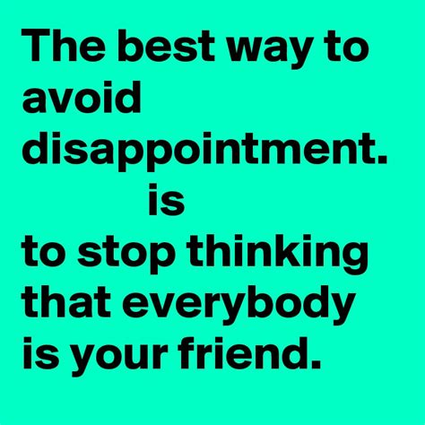 the best way to avoid disappointment love and sayings the best way to avoid disappointment is to stop thinking
