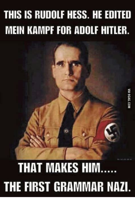 Grammar Nazi Memes - this is rudolf hess he edited mein kf for adolf hitler