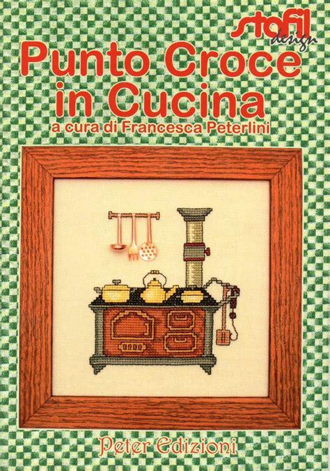 punto croce in cucina rivista punto croce in cucina libri schemi e corsi