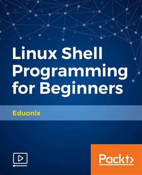 linux shell scripting tutorial a beginners handbook linux shell programming for beginners video packt books