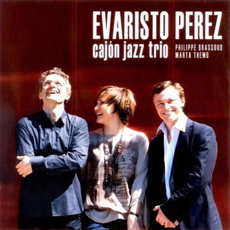 cajon jazz evaristo perez cajon jazz trio blue sounds
