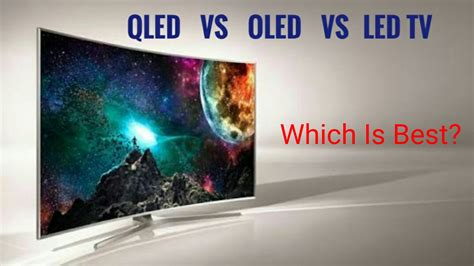 best oled qled tv vs oled tv vs led tv which is best