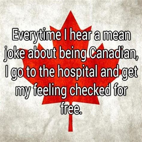 I Went To The Hospital To Get My Corn Removed Th by Everytime I Hear A Joke About Being Canadian I Go To