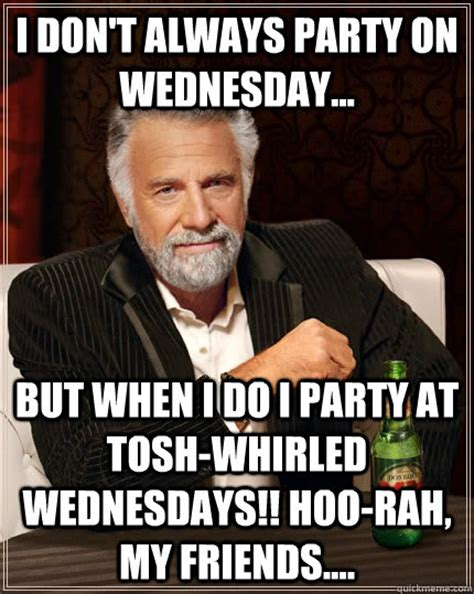 Tosh 0 Meme - i don t always party on wednesday but when i do i party