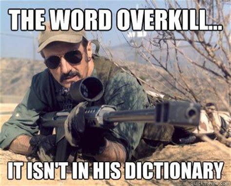 Overkill Meme - gun memes gun memes pinterest guns memes and gun meme