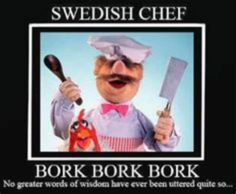 Swedish Chef Meme - 1000 images about bork bork bork on pinterest swedish