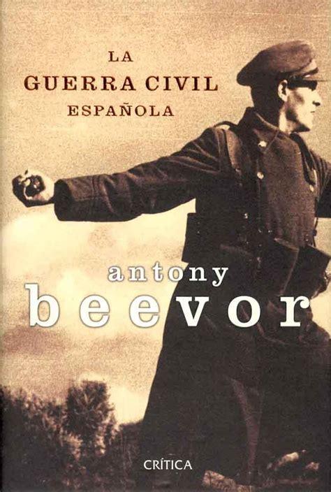 libro la guerra civil espaola la guerra civil espa 241 ola de antony beevor letras libres