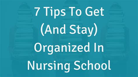 7 Tips On Getting by 7 Tips To Get And Stay Organized In Nursing School