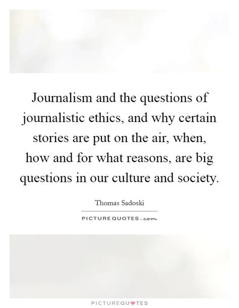 Journalism Questions by Journalism And The Questions Of Journalistic Ethics And