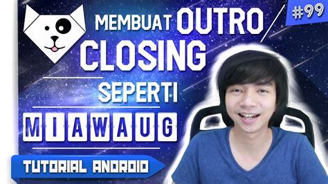 cara membuat outro youtube cara membuat outro closing video seperti miawaug di