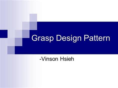 design pattern grasp grasp design pattern authorstream
