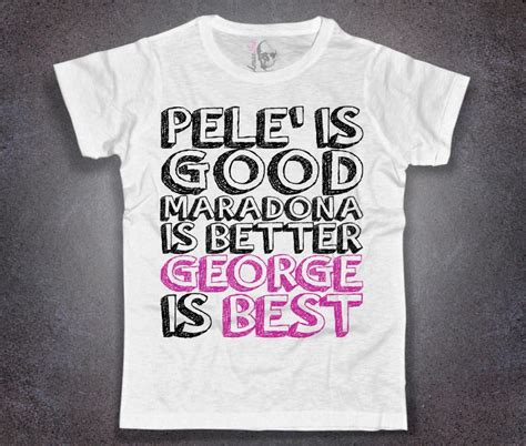 maradona pele better george best george best t shirt uomo george is best amazink