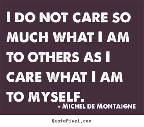 Ido Not Care inspirational quotes about caring quotesgram