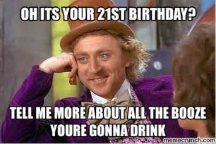 21 Birthday Meme - oh its your 21st birthday