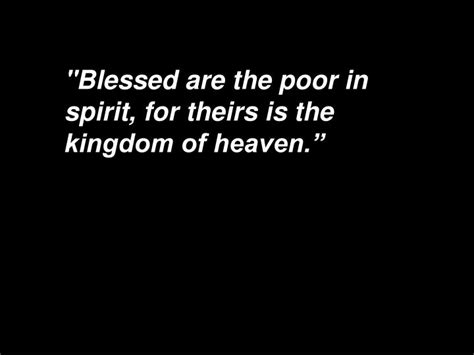 blessed are the poor in blessed are the poor in spirit for theirs is the kingdom