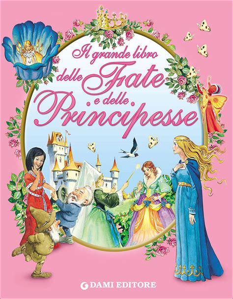 il grande libro delle il grande libro delle fate e delle principesse giunti