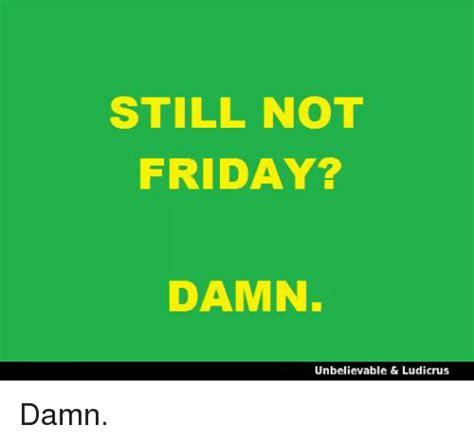 friday damn meme 25 best memes about friday damn friday damn memes
