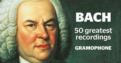 best bach the 50 greatest bach recordings gramophone co uk