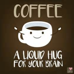 Coffee a liquid hug for your brain.   Coffee Break   Pinterest   Coffee and Coffee break