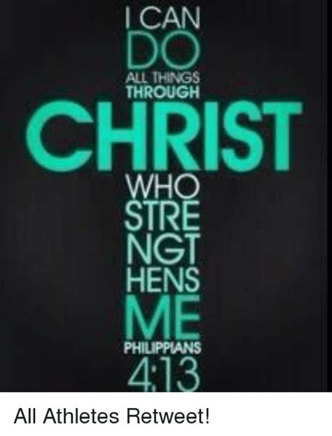 Do All Things Meme - i can do all things through christ stre ngt hens me philippans 413 all athletes retweet meme