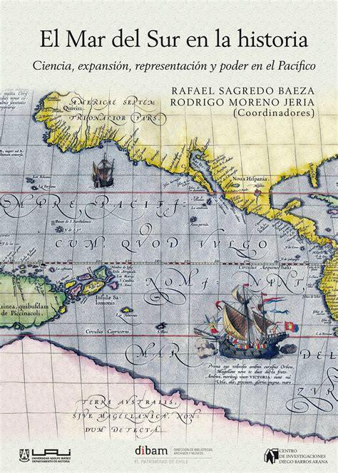 sur la historia el mar del sur en la historia ciencia expansi 243 n representaci 243 n y poder en el pac 237 fico