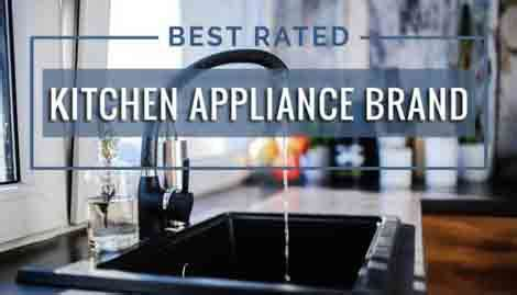 what is the best kitchen appliance brand best rated kitchen appliance brand appliances for life