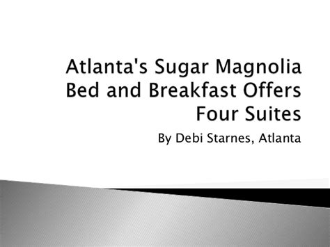 atlanta s sugar magnolia bed and breakfast offers four suites