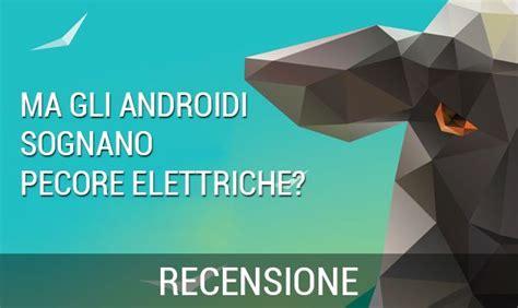 ma gli androidi sognano libri recensione ma gli androidi sognano pecore elettriche nerdgate