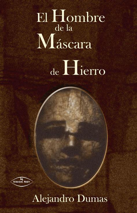 libro el hombre de san el hombre de la mascara de hierro fansvida libros y novelas