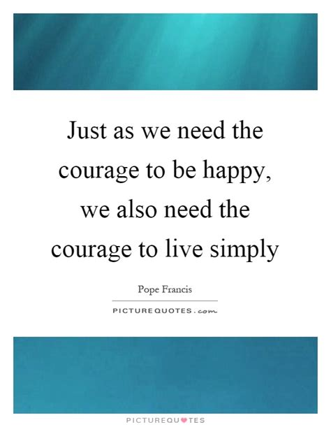 The Courage To Be Happy live simply quotes sayings live simply picture quotes