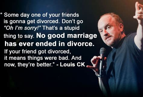 you re not the to get a divorce books 10 awesome louis c k quotes that will inspire you