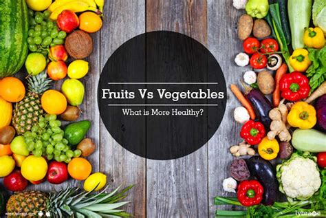 vegetables vs fruits fruits vs vegetables what is more healthy by dt asha