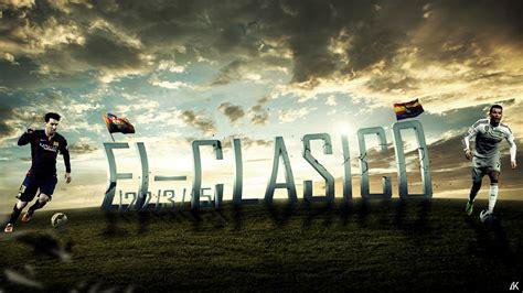 barcelona el clasico wallpaper el clasico barcelona vs real madrid v 2 by ali khateeb