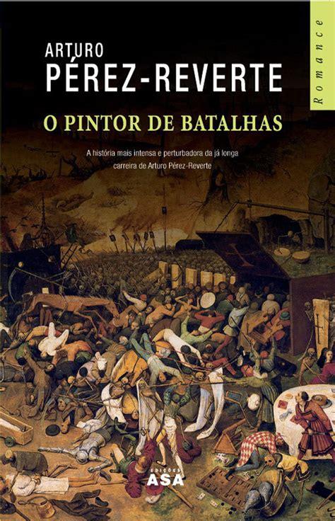 el pintor de batallas 842046998x el pintor de batallas o pintor de batalhas web oficial de arturo p 233 rez reverte