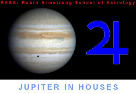 planets in houses week 7 jupiter in houses rasa school of astrology