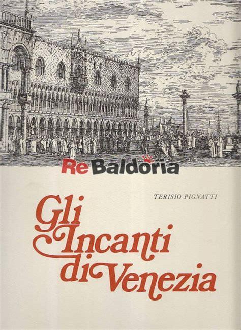 libreria giunti venezia gli incanti di venezia terisio pignatti giunti