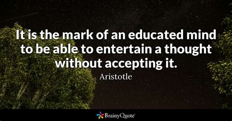 thought quotes it is the of an educated mind to be able to entertain