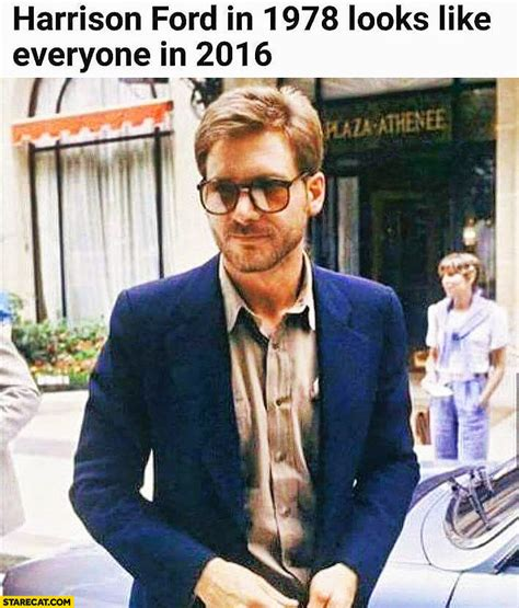 Harrison Ford Meme - harrison ford in 1978 looked like everyone in 2016