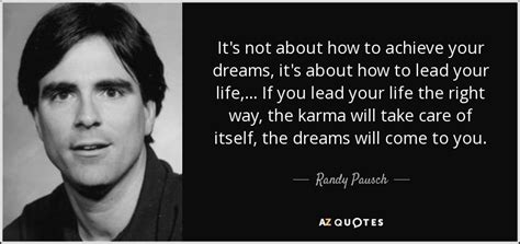How To Get The Of Your Dreams by Randy Pausch Quote It S Not About How To Achieve Your