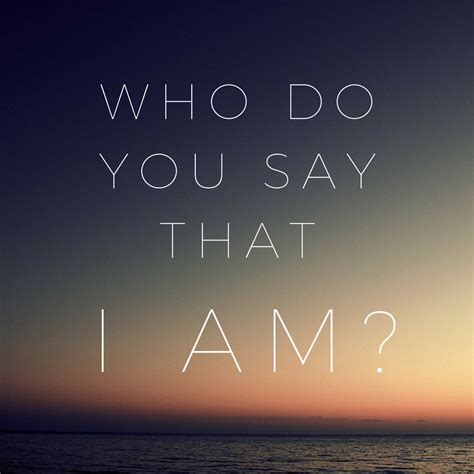 Who I Am With You who do you say that i am pt 1 calvary taos