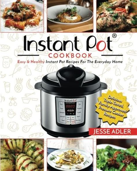 instant pot cookbook delicious instant pot recipes for fast healthy meals books instant pot cookbook easy healthy instant pot recipes