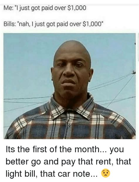 First Of The Month Meme - me i just got paid over 1000 bills nah i just got paid