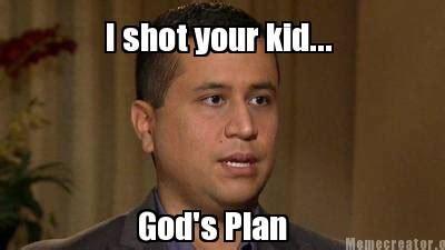 Gods Plan Meme - meme creator i shot your kid god s plan meme