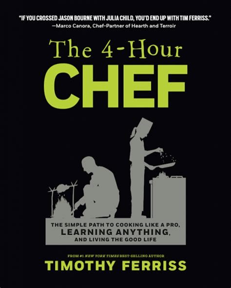 the 4 hour chef the simple path to cooking like a pro learning anything and living the good life